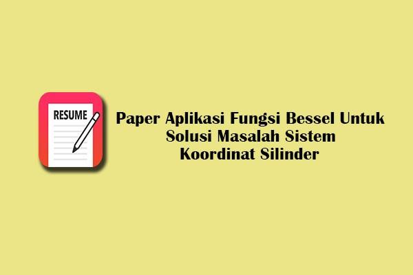 Resume Paper Aplikasi Fungsi Bessel Untuk Solusi Masalah Sistem Koordinat Silinder